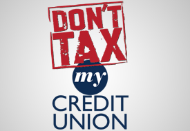 The Message Is Simple: 'Don't Tax My CU'