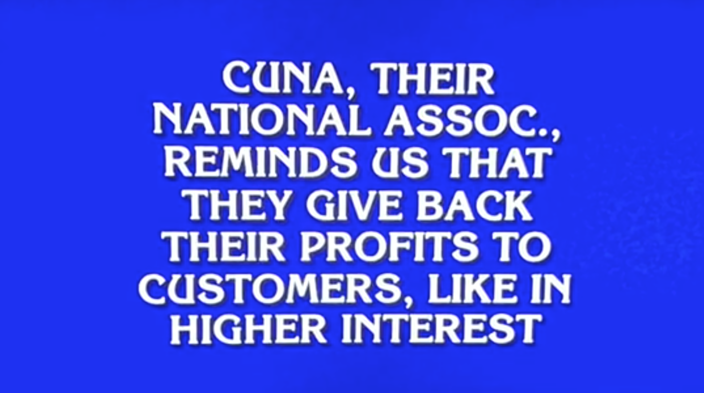 Jeopardy! had the right answer last night about CUs